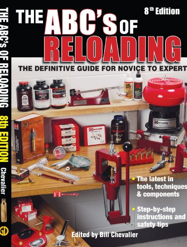 The ABC's Of Reloading: The Definitive Guide For Novice To Expert