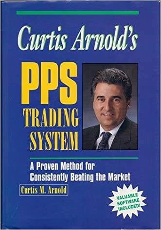 Curtis Arnold's PPS Trading System: A Proven Method for Consistently Beating the Market