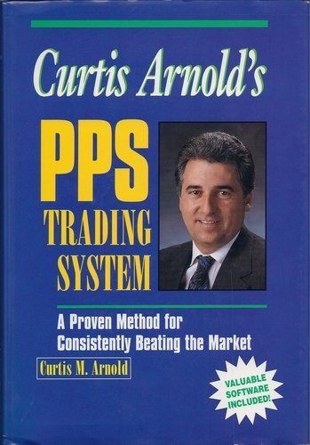 Curtis arnold's pps trading system a proven method for consistently beating the market
