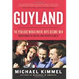 Guyland: The Perilous World Where Boys Become Menby Michael Kimmel