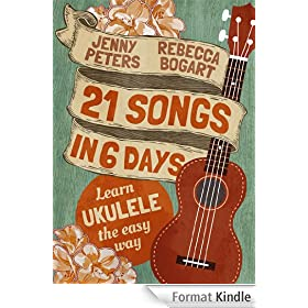21 Songs in 6 Days: Learn to Play Ukulele the Easy Way: Ukulele Songbook (English Edition)