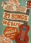 21 Songs in 6 Days: Learn to Play Uku…