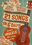 21 Songs in 6 Days: Learn to Play Ukulele the Easy Way: Ukulele Songbook