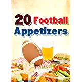 20 Football Tailgating Appetizers: The Ultimate Tailgating Football Recipes (Quick and Easy Cooking Series) ~ Hannie P. Scott
