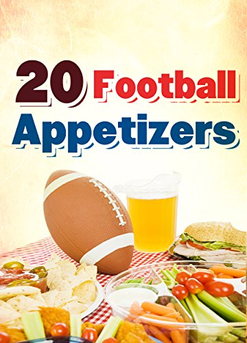 20 Football Appetizers: The Ultimate Tailgating Football Recipes (Quick and Easy Cooking Series Book 4) by Hannie P. Scott