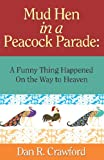 img - for Mud Hen in a Peacock Parade: A Funny Thing Happened on the Way to Heaven book / textbook / text book