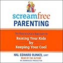 ScreamFree Parenting: The Revolutionary Approach to Raising Your Kids by Keeping Your Cool Audiobook by Hal Runkel, LMFT Narrated by Hal Runkel, LMFT