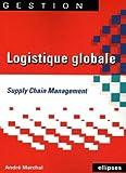 echange, troc André Marchal - Logistique globale : Supply Chain Management