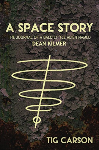 A Space Story - The Journal Of A Bald Little Alien Named Dean Kilmer by Tig Carson ebook deal