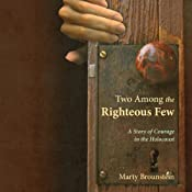 Two Among the Righteous Few: A Story of Courage in the Holocaust   [Marty Brounstein]