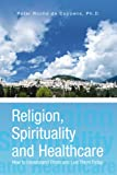 img - for Religion, Spirituality and Healthcare: How to Understand Them and Live Them Today book / textbook / text book