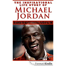 Michael Jordan - The Inspirational Life Story Of Michael Jordan, His Airness The Greatest Basketball Player Of All Time (Inspirational Life Stories By Gregory Watson Book 16) (English Edition)