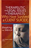 Therapeutic and Legal Issues for Therapists Who Have Survived a Client Suicide: Breaking the Silence