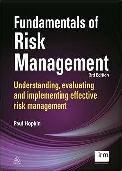 Fundamentals Of Risk Management: Understanding, Evaluating And Implementing Effective Risk Management (Kogan Page Hardback Collection)