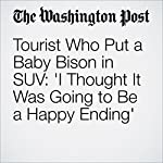 Tourist Who Put a Baby Bison in SUV: 'I Thought It Was Going to Be a Happy Ending' | Sarah Larimer