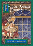 Politically Correct Holiday Stories (The Politically Correct Storybook Book 3)
