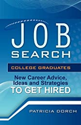Job Search: College Graduates New Career Advice, Ideas and Strategies to Get Hired