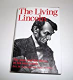img - for The Living Lincoln: The Man and His Times In His Own Words book / textbook / text book