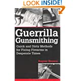Guerrilla Gunsmithing: Quick And Dirty Methods For Fixing Firearms In Desperate Times by Ragnar Benson