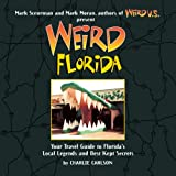 Weird Florida: Your Travel Guide to Floridas Local Legends and Best Kept Secrets