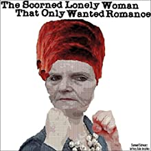The Scorned Lonely Woman That Only Wanted Romance Audiobook by Jeffrey Jeschke Narrated by Samuel Schwarz
