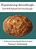 Discovering Sourdough Part III-B Advanced Sourdough