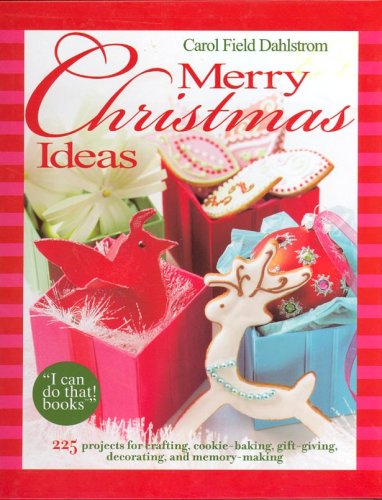 Merry Christmas Ideas - 225 projects for crafting, cookie baking, gift giving, decorating and more!