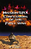 img - for MissionSRX: Confessions of the First War (Mission:SRX) book / textbook / text book