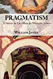 Image of Pragmatism -  A Series of Lectures by William James, 1906-1907