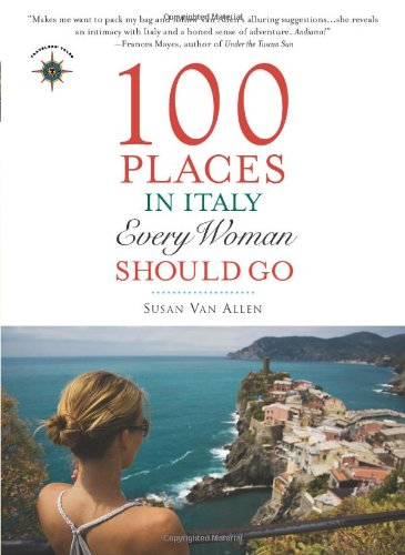 100 Places in Italy Every Woman Should Go (Travelers' Tales)100 Places in Italy Every Woman Should Go (Travelers' Tales)