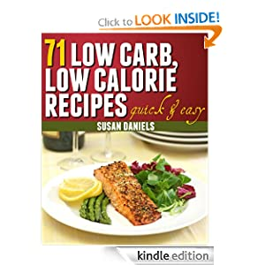 Kindle Book Bargains: 71 Low Carb, Low Calorie Recipes (Healthy Eats), by Susan Daniels. Publisher: Internet Niche Publishers; 1 edition (March 10, 2012)