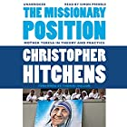The Missionary Position: Mother Teresa in Theory and Practice Hörbuch von Christopher Hitchens, Thomas Mallon (foreword) Gesprochen von: Simon Prebble