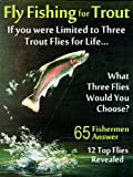 Fly Fishing For Trout Limited To Three Trout Flies For Life