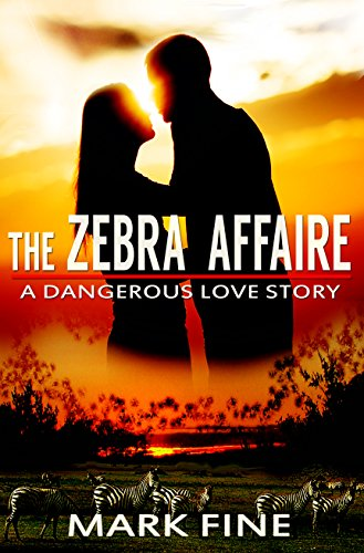 The Zebra Affaire: A Dangerous Love Story by Mark Fine ebook deal