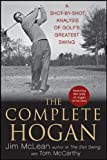 The Complete Hogan: A Shot-by-Shot Analysis of Golf's Greatest Swing (0470876247) by McLean, Jim