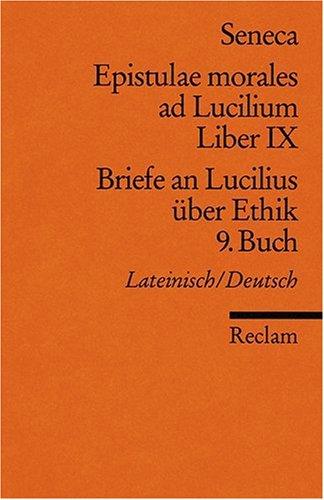 Epistulae morales ad Lucilium. Liber IX /Briefe an Lucilius über Ethik. 9. Buch: Lat. /Dt.