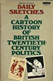 Daily Sketches: A Cartoon History of British Twentieth-Century Politics (0586082700) by Walker, Martin