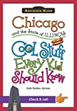 Chicago and the State of Illinois:: Cool Stuff Every Kid Should Know (Arcadia Kids)