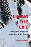 Living the Life: Tales From Americas Mountains & Ski Towns