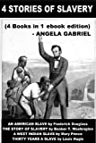img - for 4 STORIES OF SLAVERY (4 Books in 1 ebook edition): AN AMERICAN SLAVE, THE STORY OF SLAVERY, A WEST INDIAN SLAVE, THIRTY YEARS A SLAVE book / textbook / text book