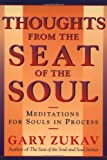 Thoughts From the Seat of the Soul: Meditations for Souls in Process (0743227891) by Zukav, Gary