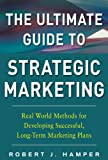 img - for The Ultimate Guide to Strategic Marketing: Real World Methods for Developing Successful, Long-term Marketing Plans book / textbook / text book