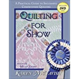 Quilting for Show: A Practical Guide to Successful Competition Quilting ~ Karen C. McTavish