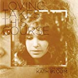 Loving Takes This Course: A Tribute to the Songs of Kath Bloom