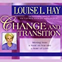 Change and Transition  by Louise L. Hay Narrated by Louise L. Hay