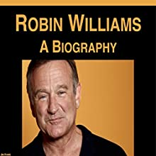 Robin Williams: A Biography Audiobook by Jim Evans Narrated by Chris Abernathy