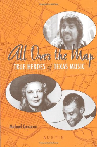 All Over the Map: True Heroes of Texas Music (Jack and Doris Smothers Series in Texas History, Life, and Culture)