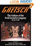 Gretsch: The Guitars of the Fred Gret...