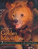 Search for the Golden Moon Bear (Outstanding Science Trade Books for Students K-12) (0618356509) by Montgomery, Sy