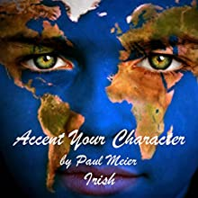 Accent Your Character - Irish: Dialect Training Audiobook by Paul Meier Narrated by Paul Meier